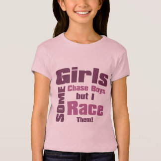 Some Girls Chase Boys But I Race Them T-Shirt