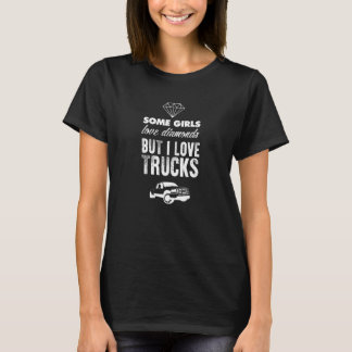 Some Girls Love Diamonds But I Love Trucks T-shirt