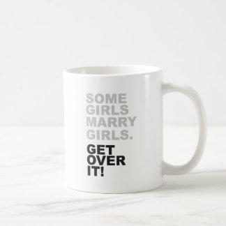 Some Girls Marry Girls, Get Over It! Coffee Mug