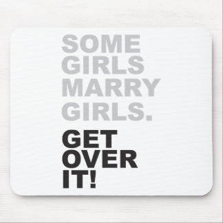 Some Girls Marry Girls, Get Over It! Mouse Mat