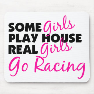 Some Girls Play House Real Girls Go Racing Mouse Pad