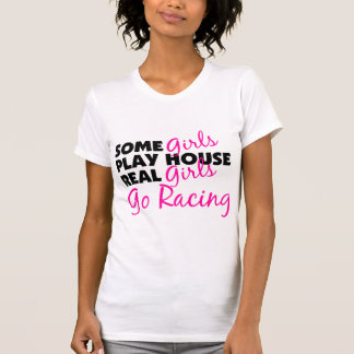 Some Girls Play House Real Girls Go Racing T Shirt