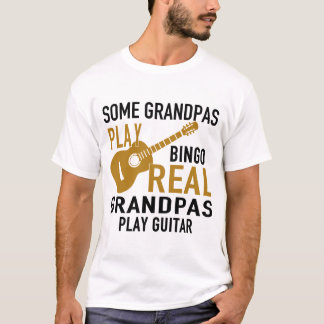 SOME GRANDPAS PLAY BINGO REAL GRANDPAS PLAY GUITAR T-Shirt