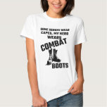 Some Heroes Wear Capes, My Hero Wears Combat Boots T Shirt