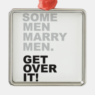 Some Men Marry Men, Get Over It! Christmas Ornament