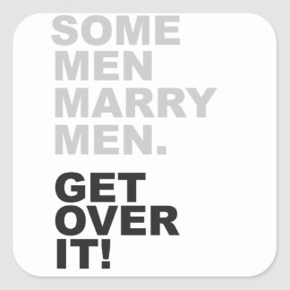 Some Men Marry Men, Get Over It! Square Sticker