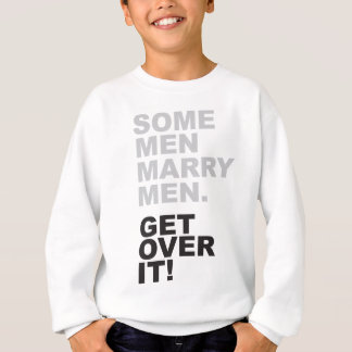 Some Men Marry Men, Get Over It! Sweatshirt