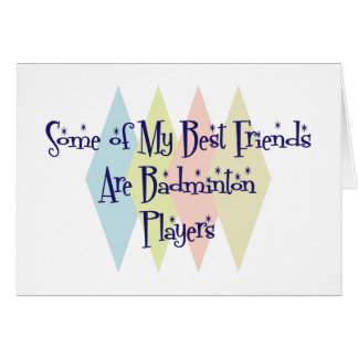 Some of My Best Friends Are Badminton Players Card