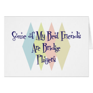Some of My Best Friends Are Bridge Players Greeting Card