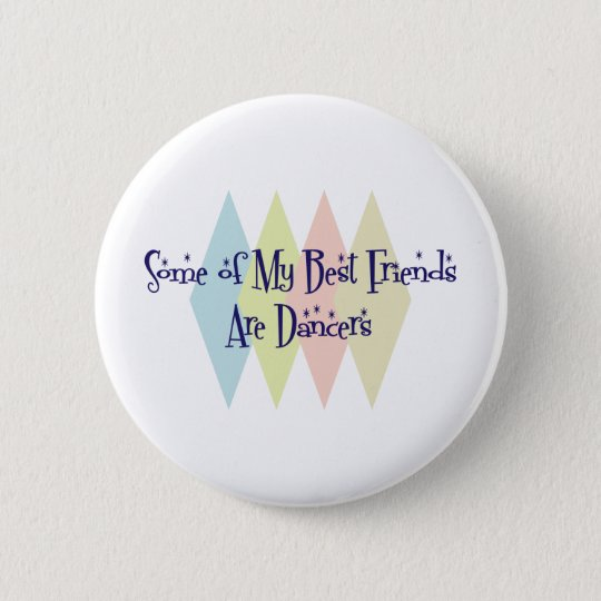 Some of My Best Friends Are Dancers 6 Cm Round Badge
