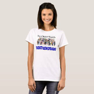 Some of My Best Friends are Democrats T-Shirt