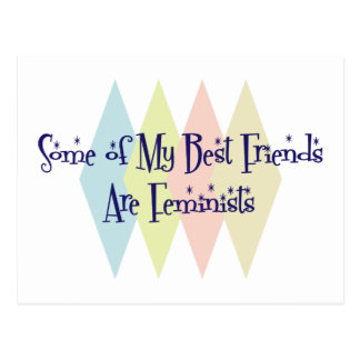 Some of My Best Friends Are Feminists Postcard