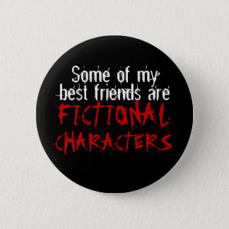 Some of my best friends are FICTIONAL CHARACTERS 6 Cm Round Badge