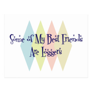 Some of My Best Friends Are Loggers Postcard
