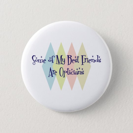 Some of My Best Friends Are Opticians 6 Cm Round Badge