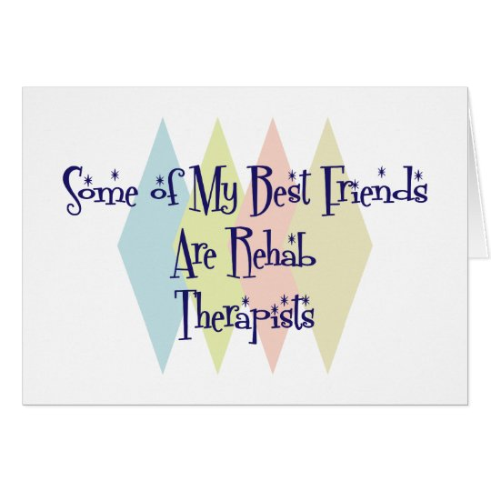 Some of My Best Friends Are Rehab Therapists Card