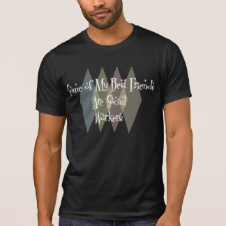 Some of My Best Friends Are Social Workers T-Shirt