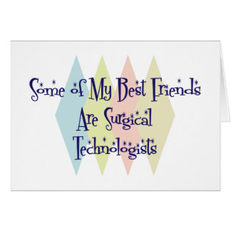 Some of My Best Friends Are Surgical Technologists Greeting Card