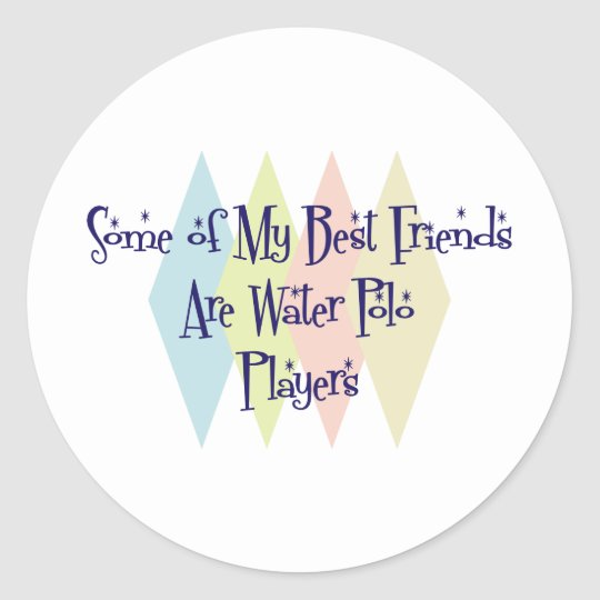 Some of My Best Friends Are Water Polo Players Classic Round Sticker