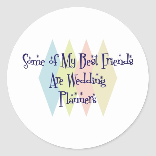 Some of My Best Friends Are Wedding Planners Round Stickers