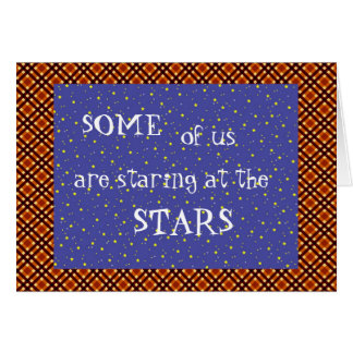 Some of us are staring at the stars greeting card