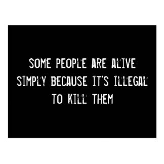 some people are alive simply because it s illegal postcards