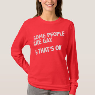 Some people are gay. That's ok. T-Shirt