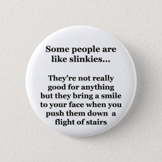 Some People Are Like Slinkies 6 Cm Round Badge