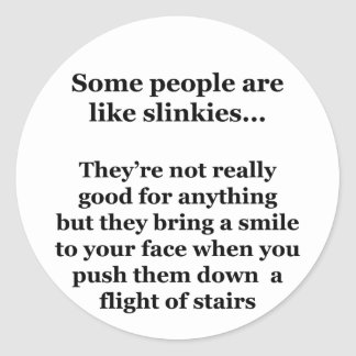Some People Are Like Slinkies Round Sticker