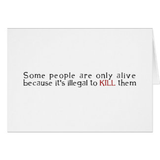Some People Are Only Alive Because Its Illegal ... Greeting Card