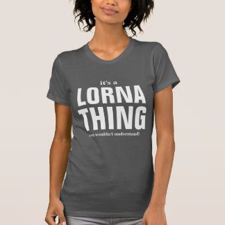 Some people call me Lorna T-Shirt