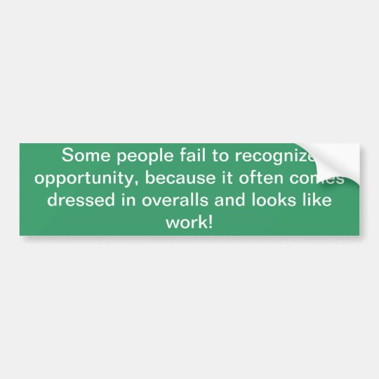 Some people fail to recognise opportunity..... bumper sticker