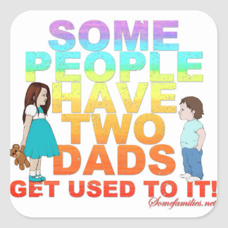 Some people have two Dads Square Sticker