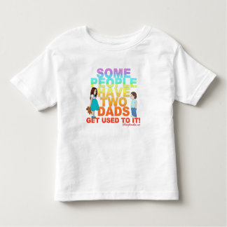 Some people have two Dads Toddler T-Shirt