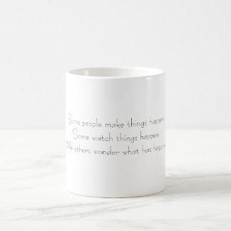 Some people make things happenSome watch things... Basic White Mug