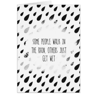 Some People Walk In The Rain, Others Just Get Wet Greeting Card