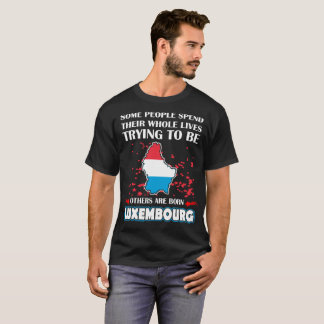 Some Spend Lives Others Born Luxembourg Country T-Shirt