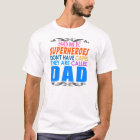 Some Superheroes Dont Have Cape,They're Called Dad T-Shirt