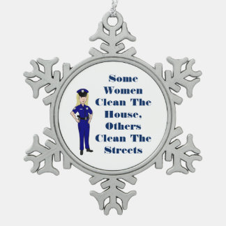 Some Women Clean House Police Officer Humor Snowflake Pewter Christmas Ornament