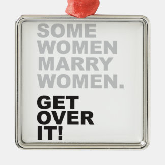 Some Women Marry Women, Get Over It! Christmas Ornament