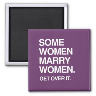 SOME WOMEN MARRY WOMEN GET OVER IT REFRIGERATOR MAGNETS