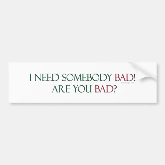 Somebody Bad Bumpersticker Bumper Sticker