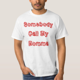 Somebody Call My Momma T-Shirt