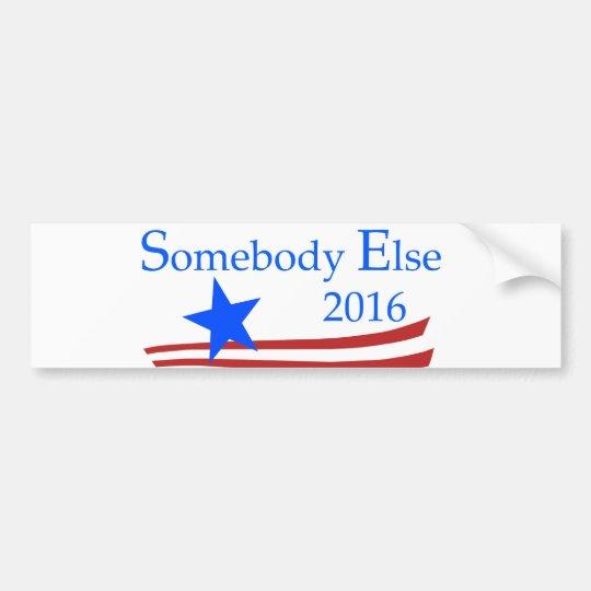 Somebody Else 2016 Bumper Sticker