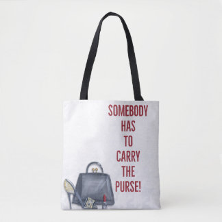 Somebody Has to Carry the Purse Tote Bag