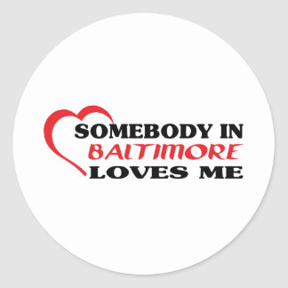 Somebody in Baltimore loves me t shirt Classic Round Sticker
