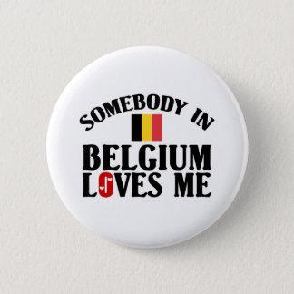 Somebody In Belgium Loves Me 6 Cm Round Badge