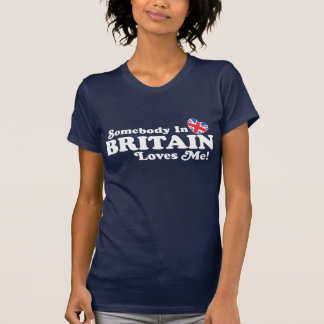Somebody In Britain Loves Me T-shirt