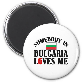 Somebody In Bulgaria Loves Me Magnet