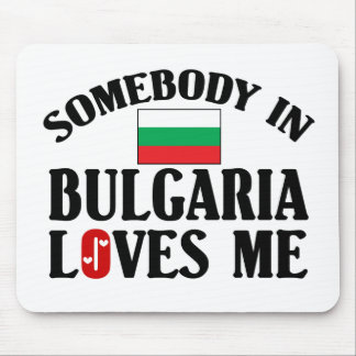 Somebody In Bulgaria Loves Me Mouse Pad